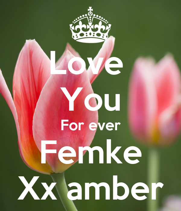 Love  You For ever Femke Xx amber