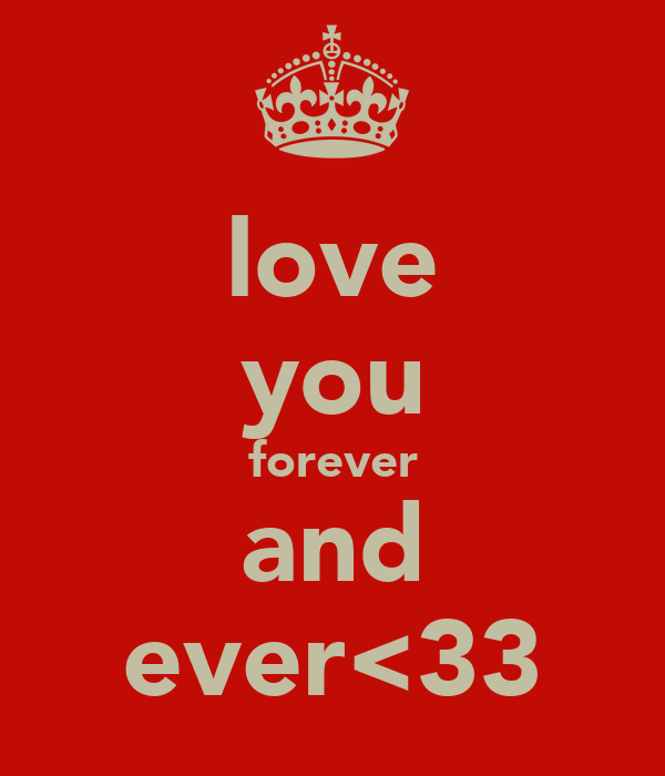 love you forever and ever<33