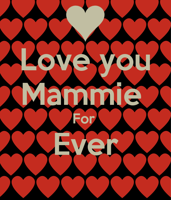 Love you Mammie  For  Ever