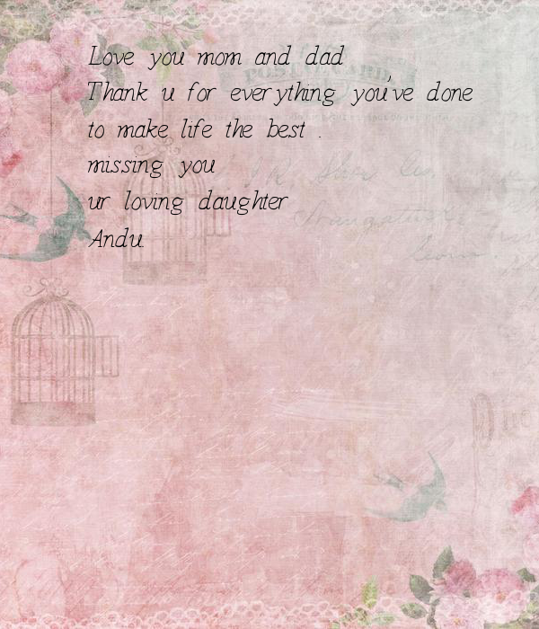 Love you mom and dad  Thank u for everything you've done  to make life the best . missing you  ur loving daughter  Andu.
