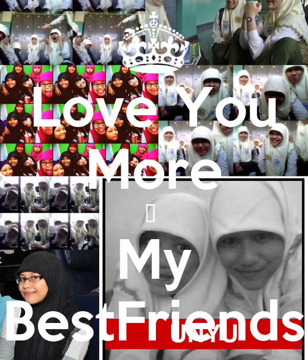 Love You More ♥  My BestFriends