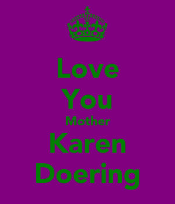 Love You Mother Karen Doering