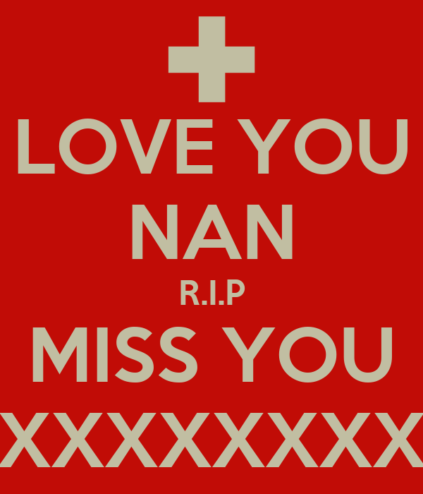 LOVE YOU NAN R.I.P MISS YOU XXXXXXXXXX