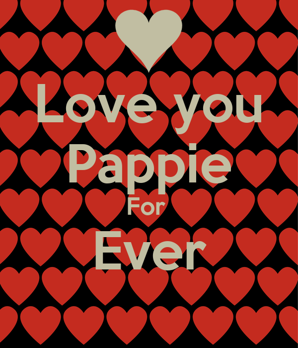 Love you Pappie For  Ever