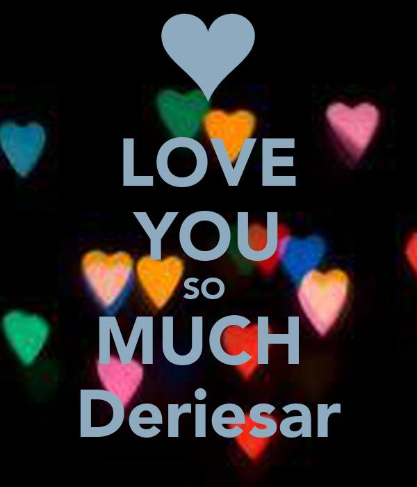 LOVE YOU SO  MUCH  Deriesar