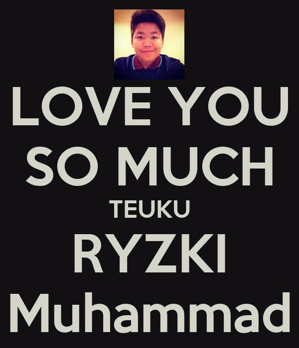 LOVE YOU SO MUCH TEUKU RYZKI Muhammad