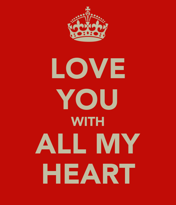LOVE YOU WITH ALL MY HEART