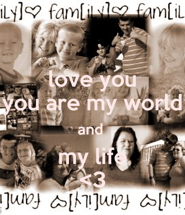 love you you are my world and  my life <3
