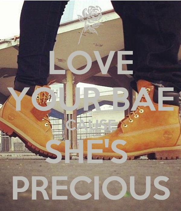 LOVE YOUR BAE CAUSE SHE'S  PRECIOUS