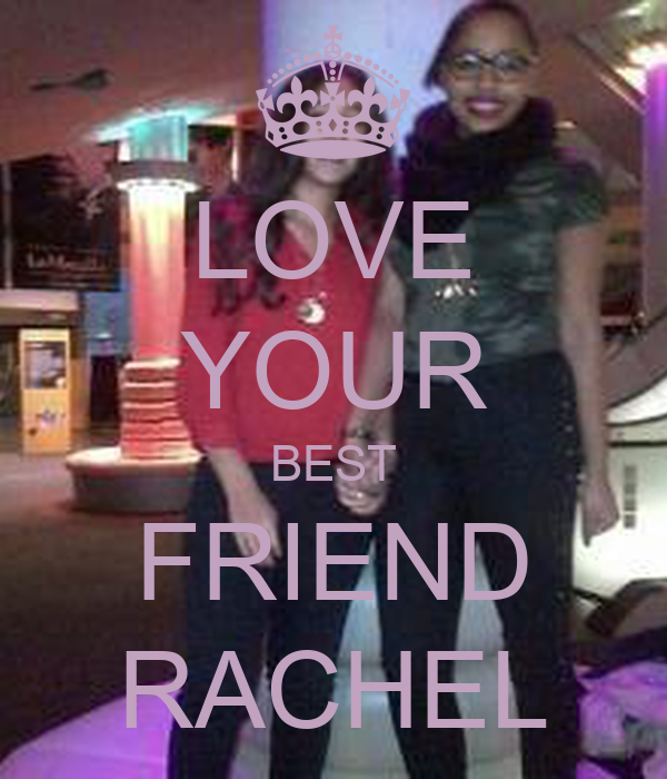 LOVE YOUR BEST FRIEND RACHEL