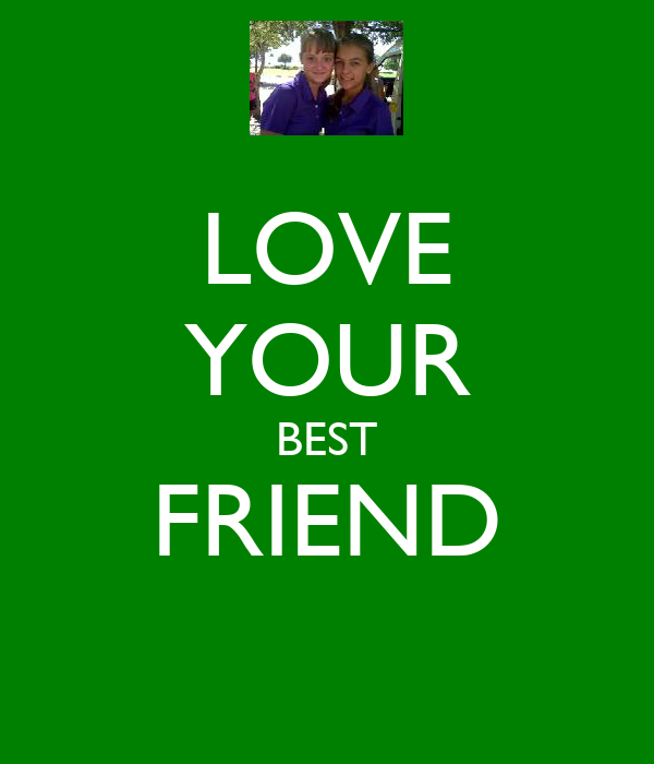 LOVE YOUR BEST FRIEND