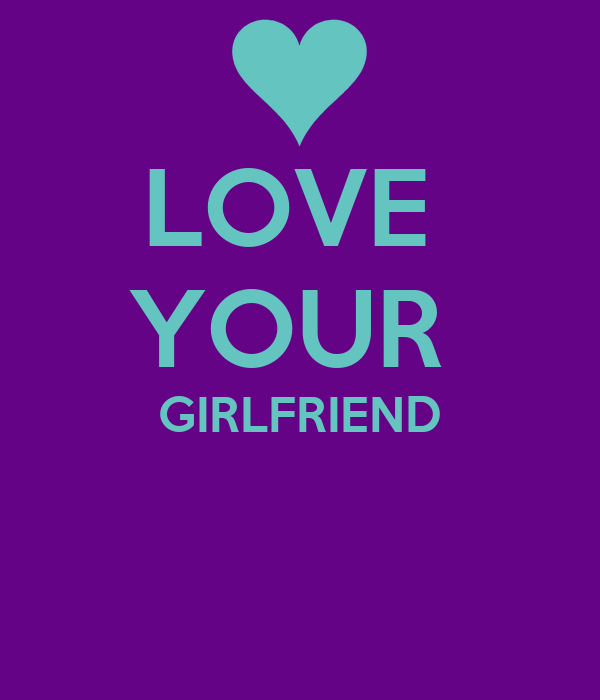 LOVE  YOUR  GIRLFRIEND
