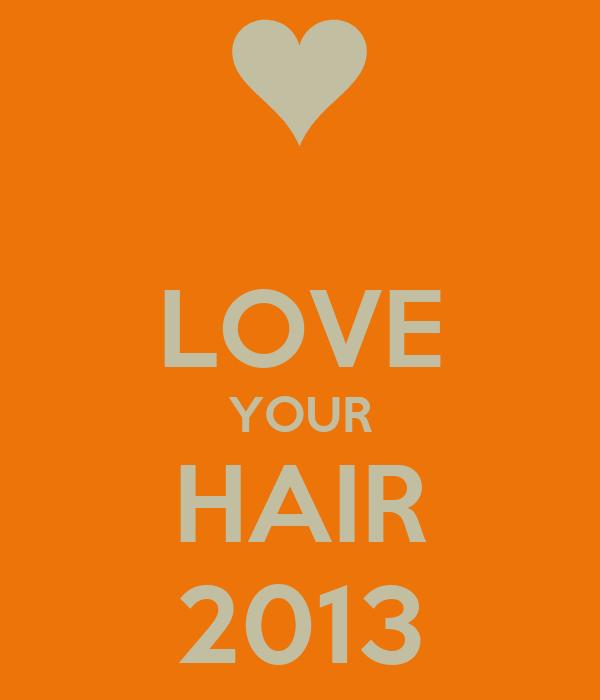 LOVE YOUR HAIR 2013