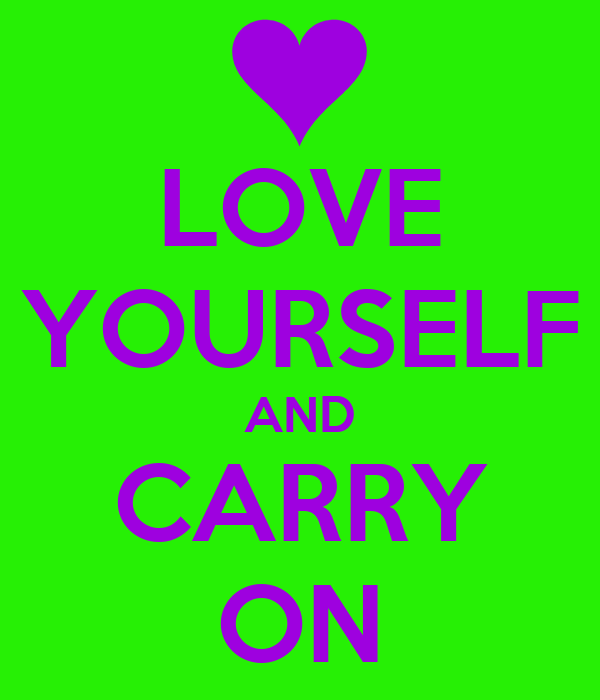 LOVE YOURSELF AND CARRY ON