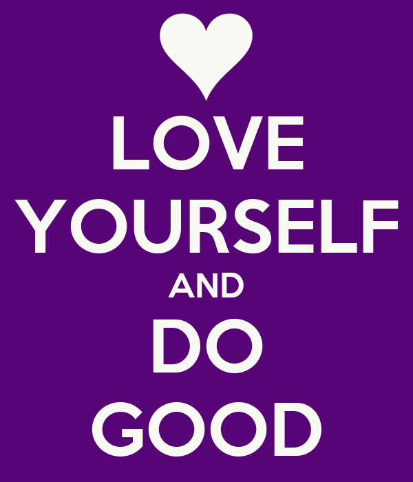LOVE YOURSELF AND DO GOOD