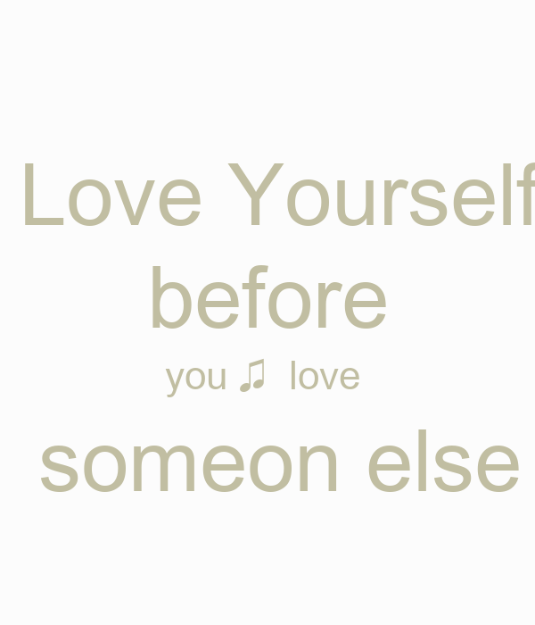 Love Yourself   before  you ♫  love   someon else