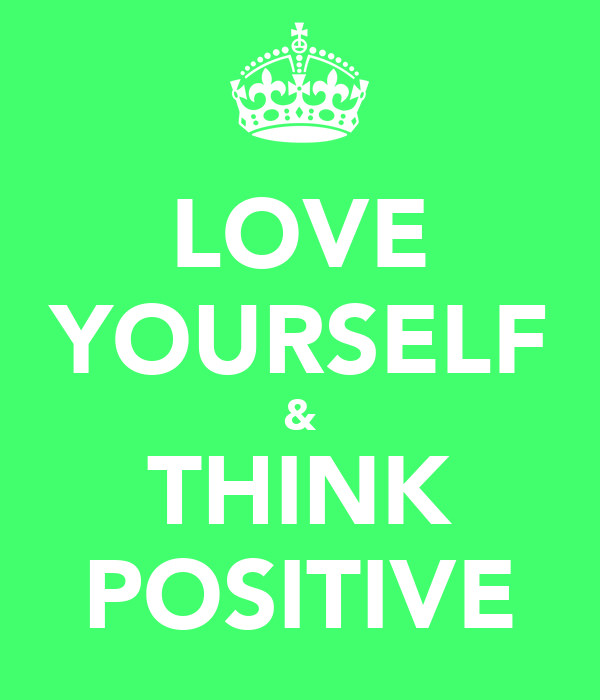 LOVE YOURSELF & THINK POSITIVE