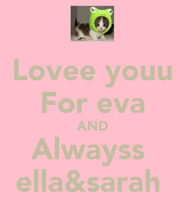 Lovee youu For eva AND Alwayss  ella&sarah
