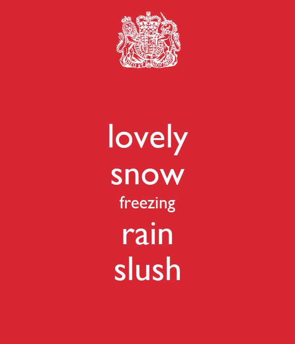 lovely snow freezing rain slush