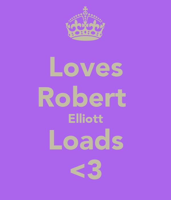 Loves Robert  Elliott Loads <3