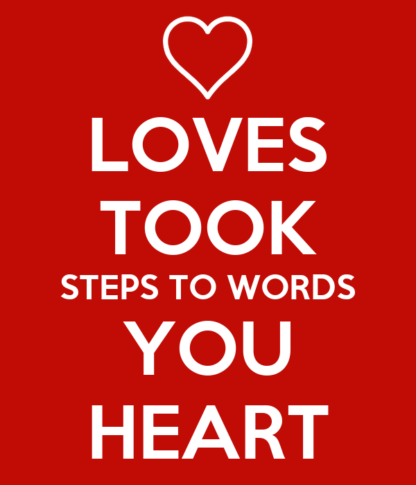 LOVES TOOK STEPS TO WORDS YOU HEART