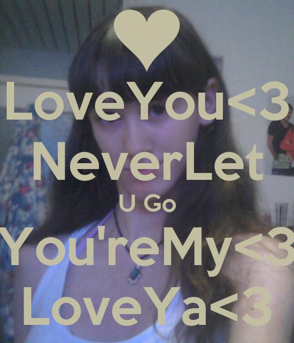 LoveYou<3 NeverLet U Go You'reMy<3 LoveYa<3