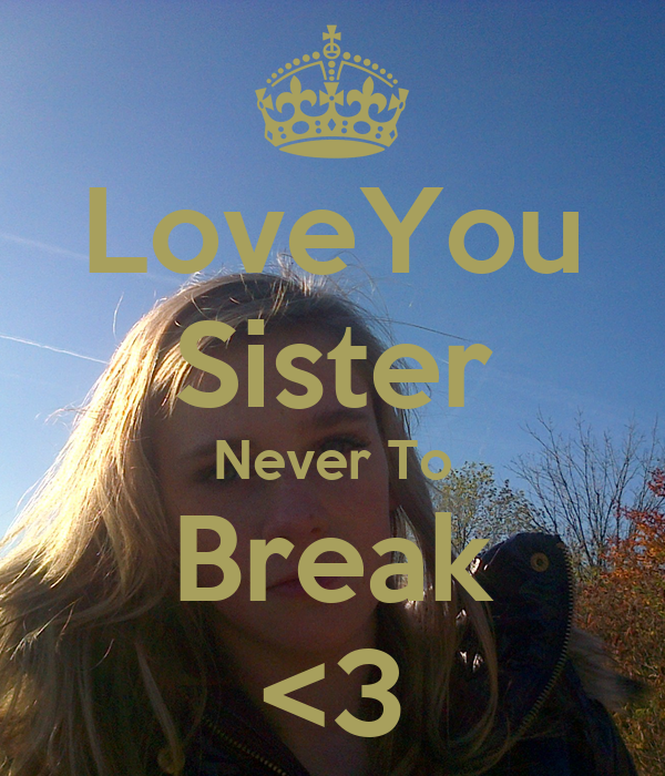 LoveYou Sister Never To Break <3