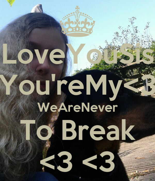 LoveYouSis You'reMy<3 WeAreNever To Break <3 <3
