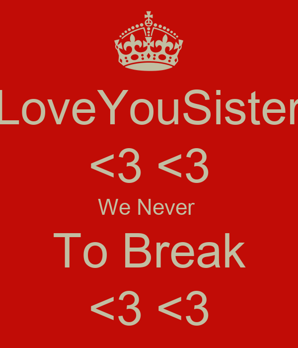 LoveYouSister <3 <3 We Never  To Break <3 <3