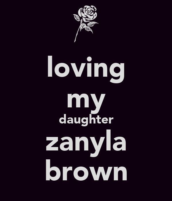 loving my daughter zanyla brown