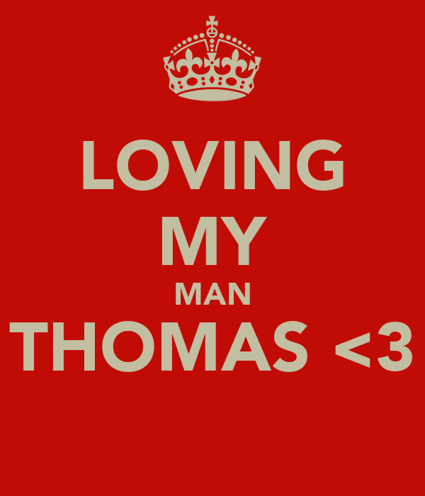 LOVING MY MAN THOMAS <3