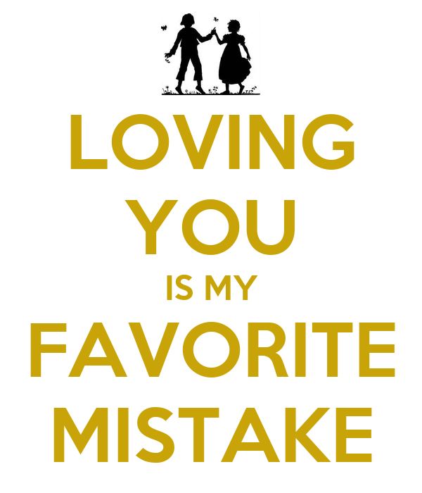 LOVING YOU IS MY FAVORITE MISTAKE
