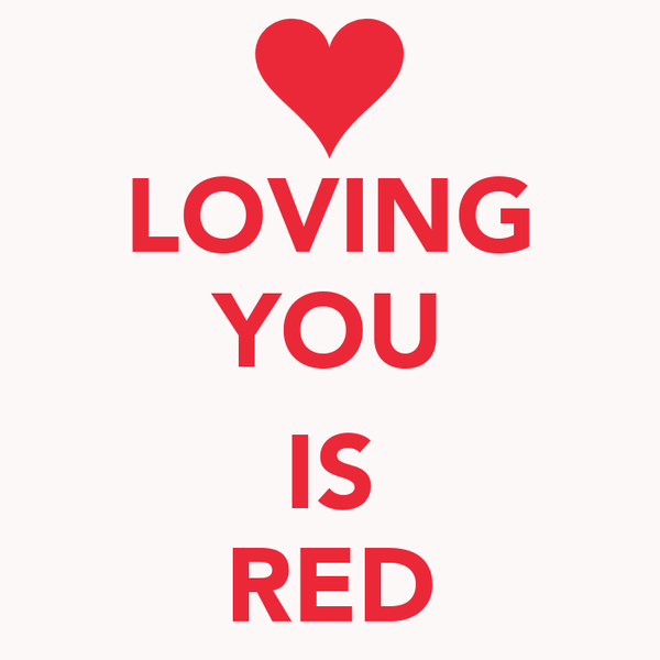 LOVING YOU  IS RED