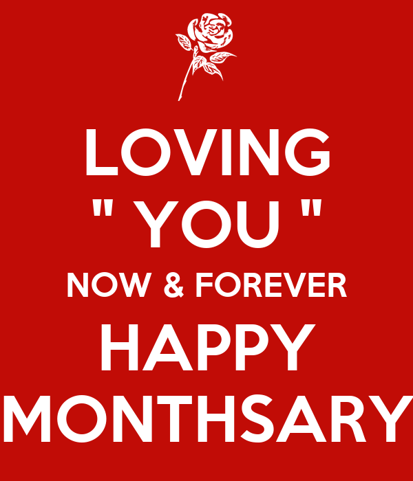"LOVING "" YOU "" NOW & FOREVER HAPPY MONTHSARY"