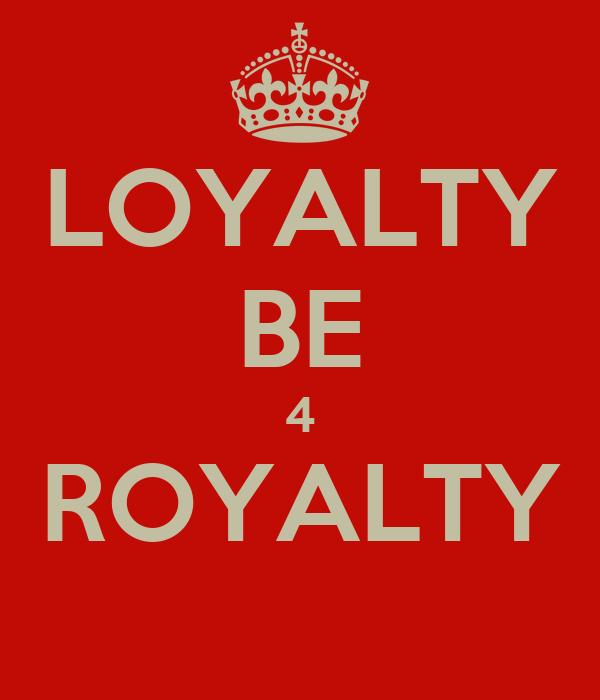 LOYALTY BE 4 ROYALTY
