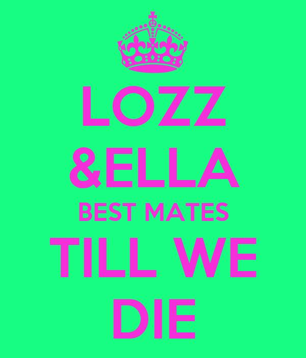 LOZZ &ELLA BEST MATES TILL WE DIE