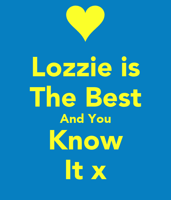 Lozzie is The Best And You Know It x