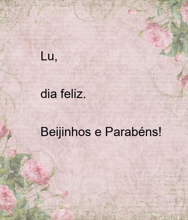 Lu,  dia feliz.  Beijinhos e Parabéns!