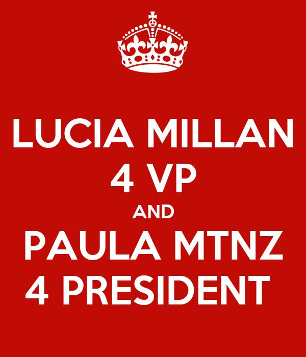 LUCIA MILLAN 4 VP AND PAULA MTNZ 4 PRESIDENT