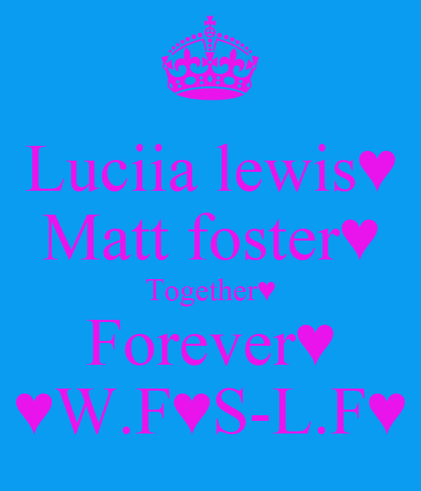 Luciia lewis♥ Matt foster♥ Together♥ Forever♥ ♥W.F♥S-L.F♥