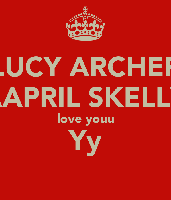 LUCY ARCHER AAPRIL SKELLY love youu Yy
