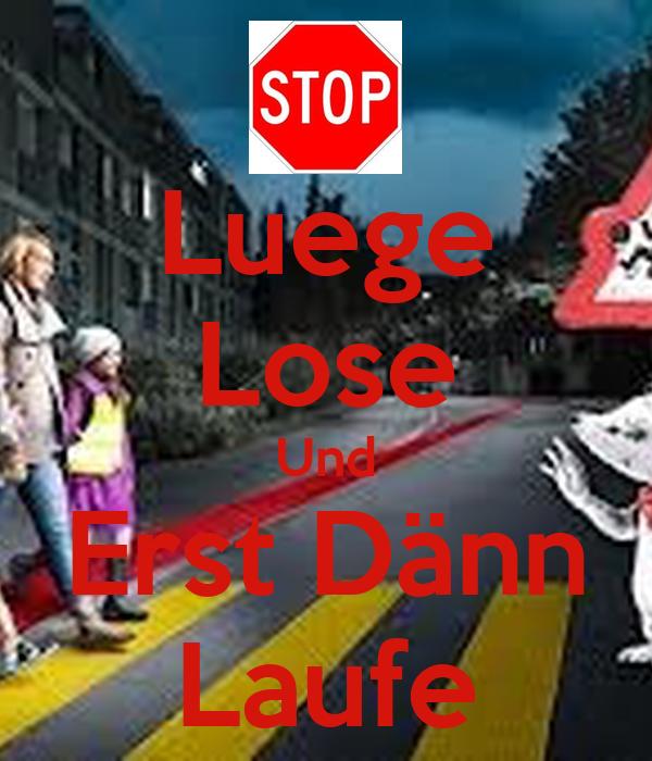 Luege Lose Und Erst Dänn Laufe