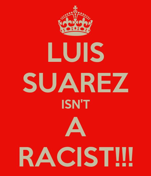 LUIS SUAREZ ISN'T A RACIST!!!