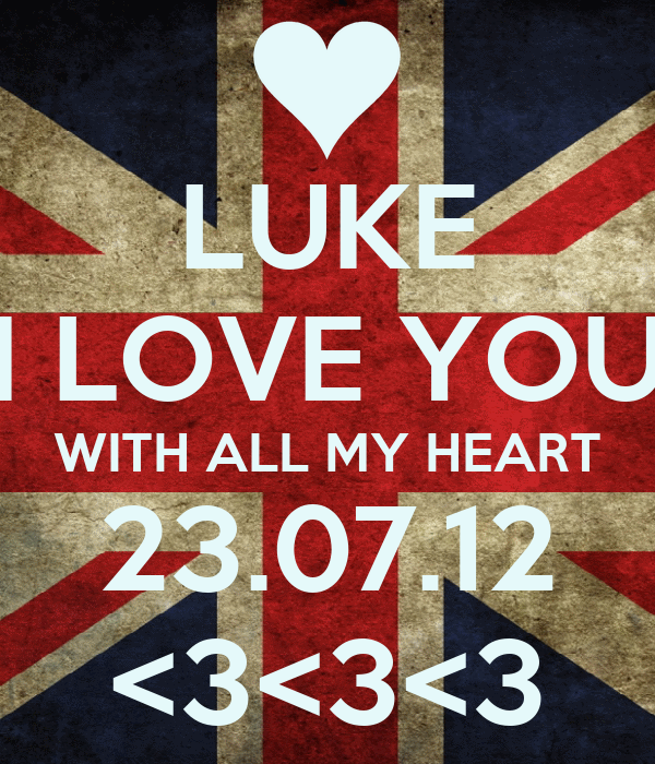 LUKE I LOVE YOU WITH ALL MY HEART 23.07.12 <3<3<3
