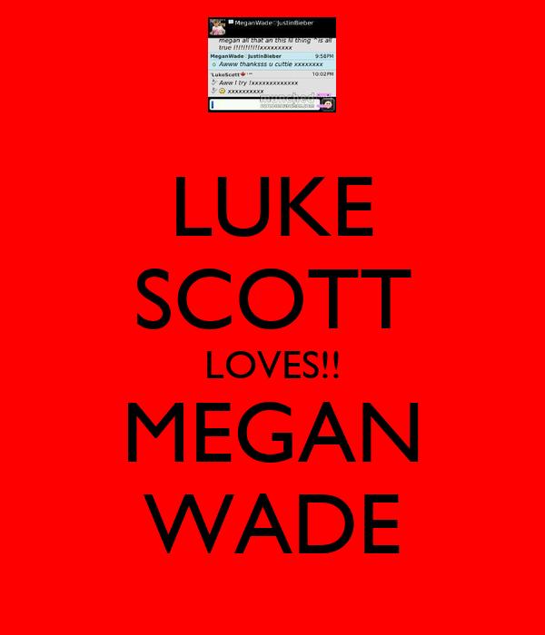 LUKE SCOTT LOVES!! MEGAN WADE