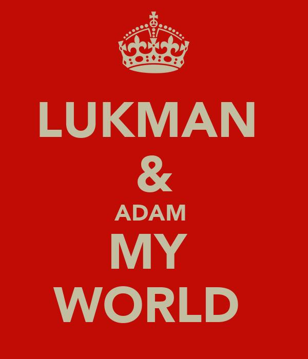 LUKMAN  & ADAM  MY  WORLD