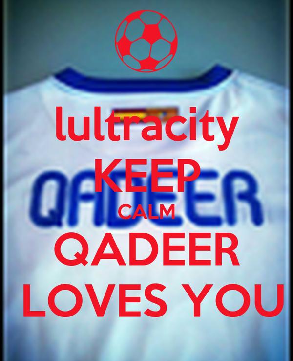 lultracity KEEP CALM QADEER  LOVES YOU