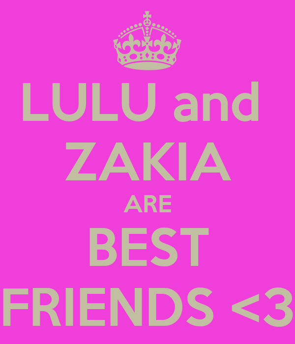 LULU and  ZAKIA ARE BEST  FRIENDS <3