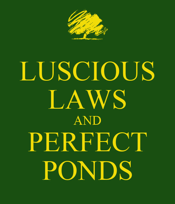 LUSCIOUS LAWS AND PERFECT PONDS