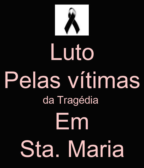 Luto Pelas vítimas da Tragédia  Em Sta. Maria